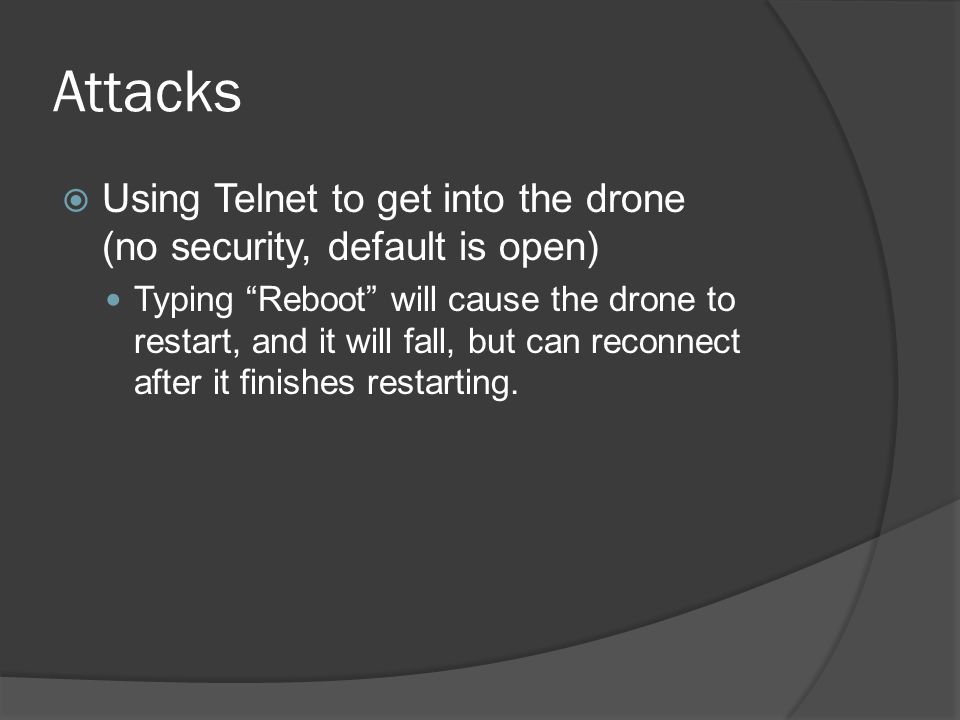 Attacks Using Telnet to get into the drone (no security, default is open)