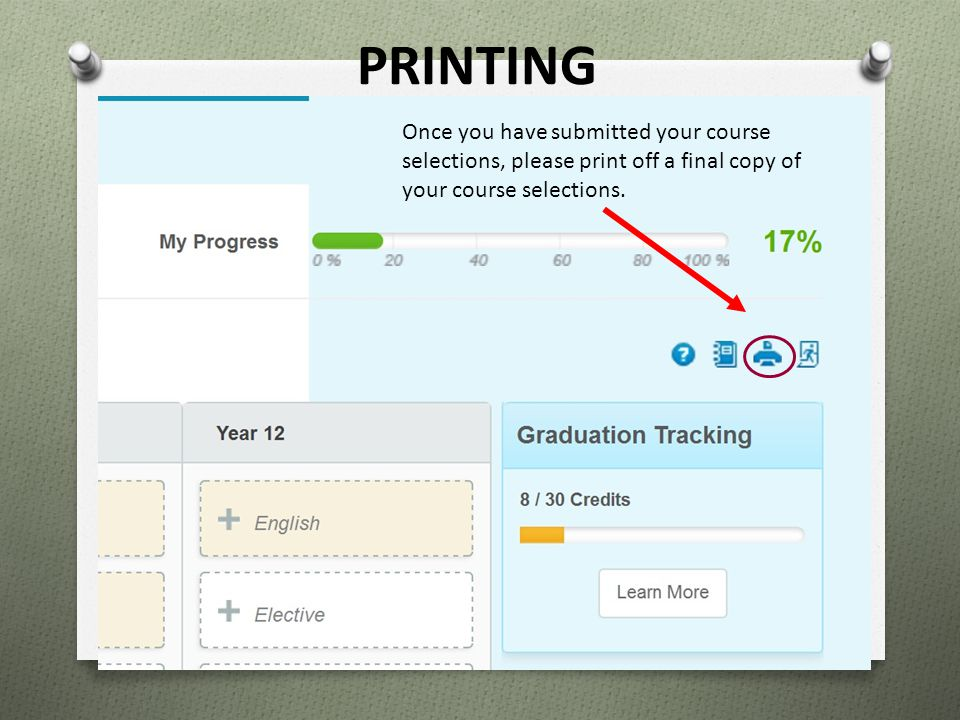 PRINTING Once you have submitted your course selections, please print off a final copy of your course selections.