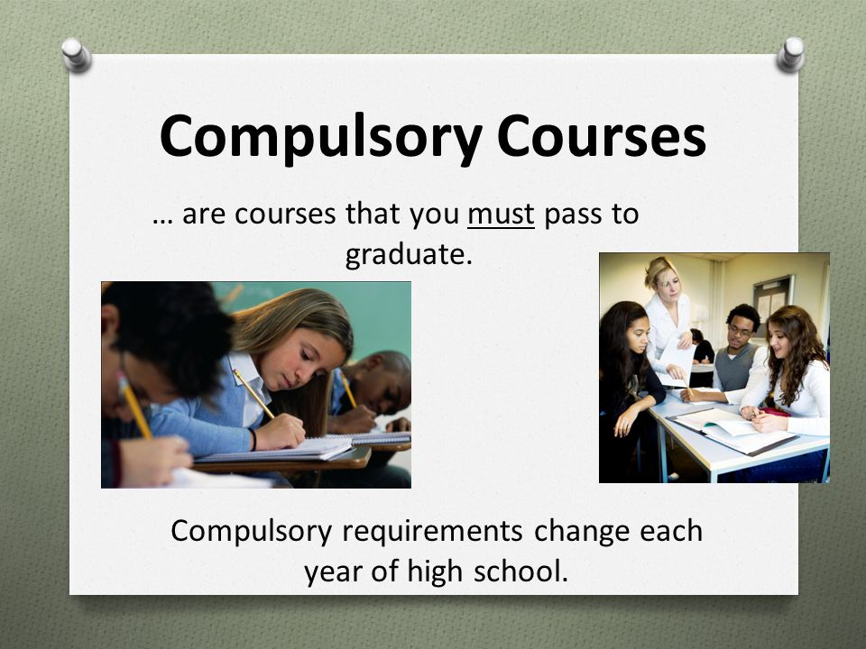 Compulsory Courses … are courses that you must pass to graduate.