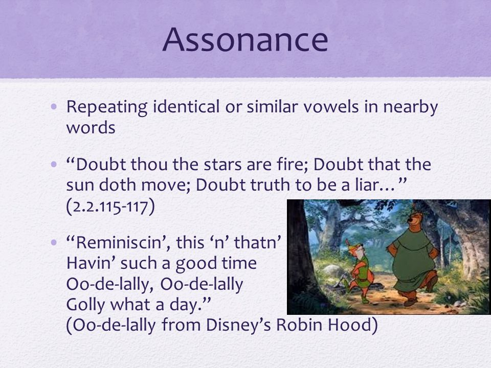 Assonance Repeating identical or similar vowels in nearby words