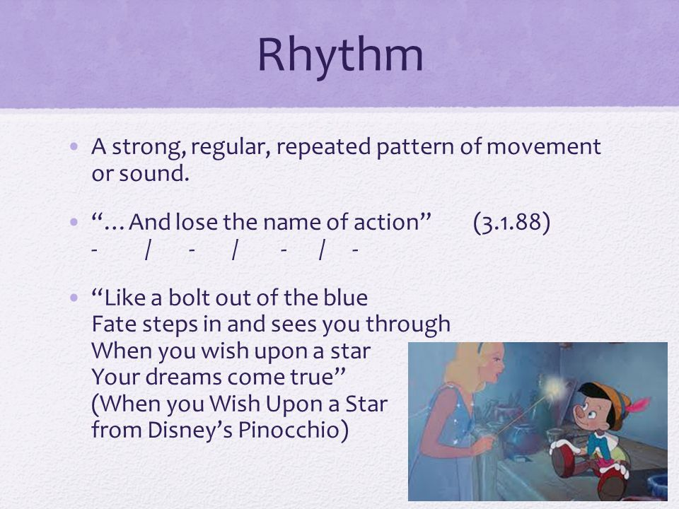 Rhythm A strong, regular, repeated pattern of movement or sound.