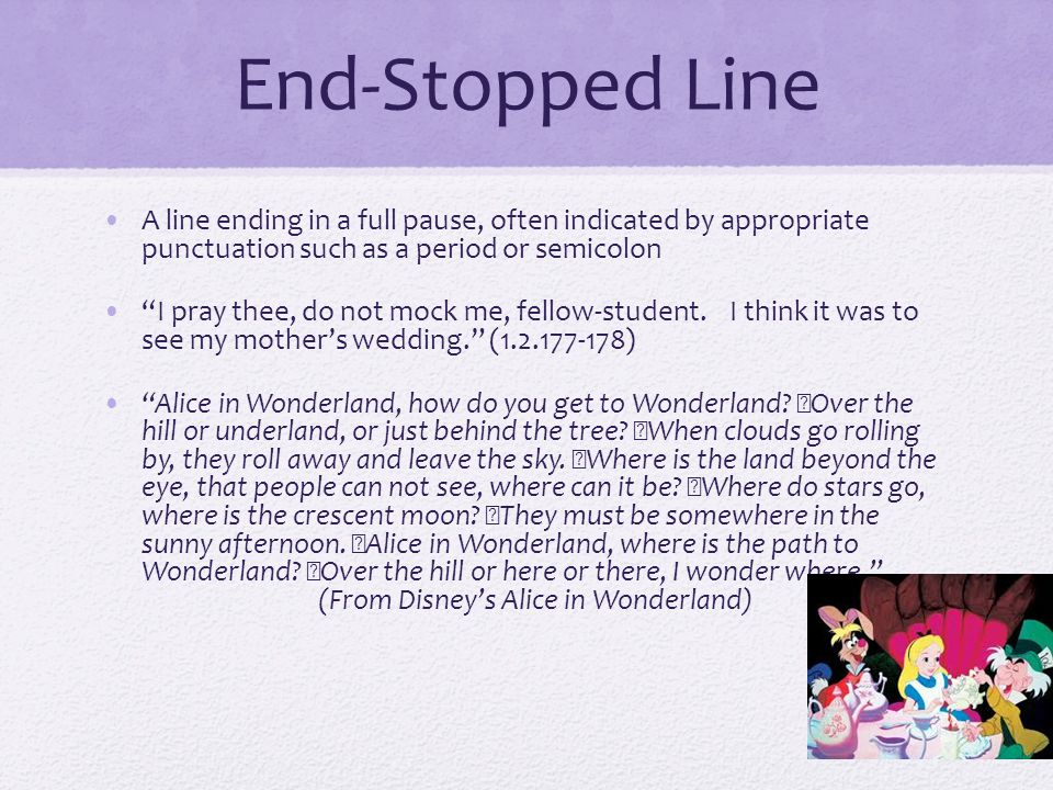 End-Stopped Line A line ending in a full pause, often indicated by appropriate punctuation such as a period or semicolon.