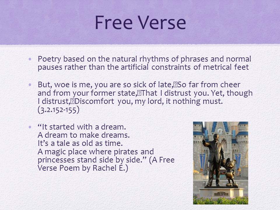 Free Verse Poetry based on the natural rhythms of phrases and normal pauses rather than the artificial constraints of metrical feet.