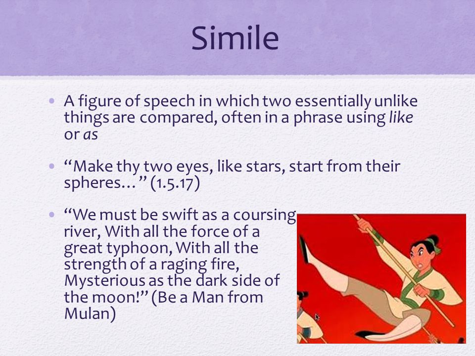 Simile A figure of speech in which two essentially unlike things are compared, often in a phrase using like or as.