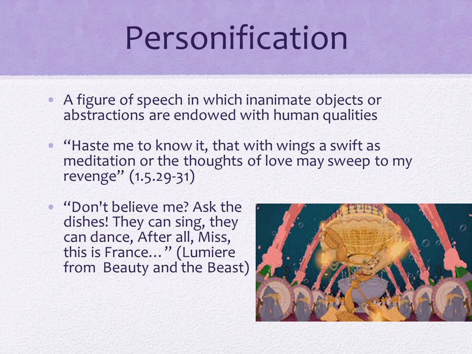 Personification A figure of speech in which inanimate objects or abstractions are endowed with human qualities.