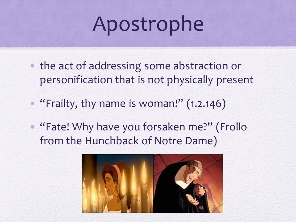 Apostrophe the act of addressing some abstraction or personification that is not physically present.
