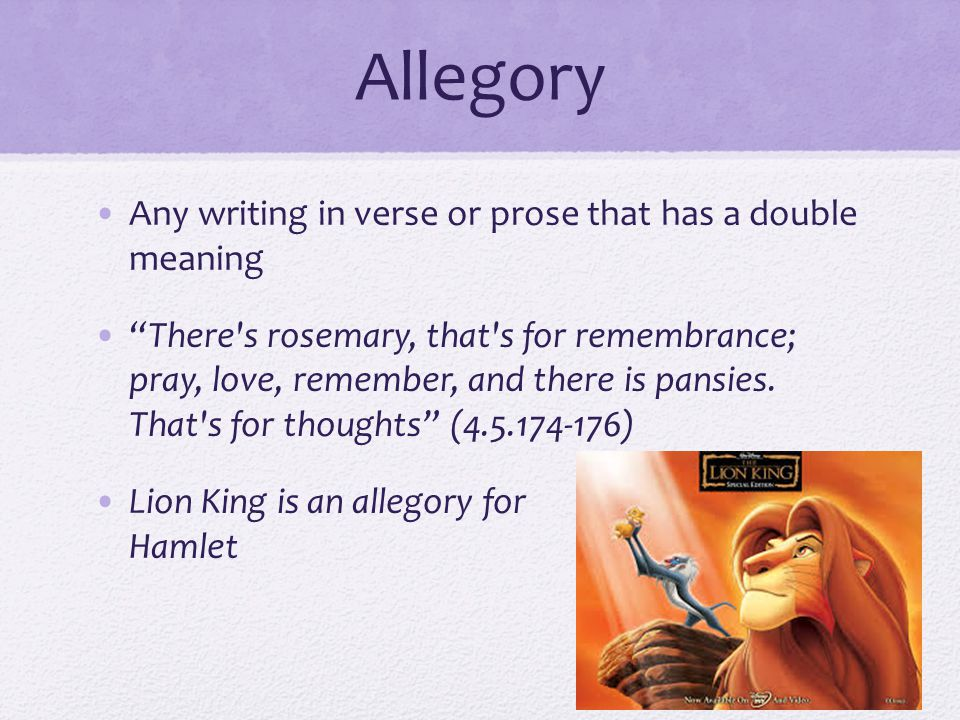 Allegory Any writing in verse or prose that has a double meaning