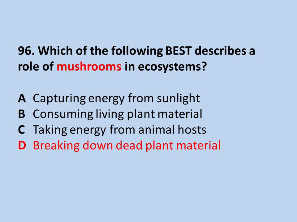 96. Which of the following BEST describes a role of mushrooms in ecosystems.