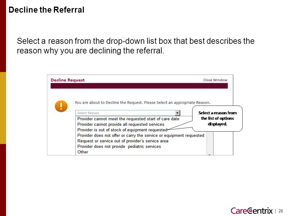 Decline the Referral Select a reason from the drop-down list box that best describes the reason why you are declining the referral.