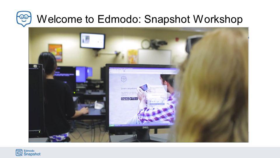 Welcome to Edmodo: Snapshot Workshop