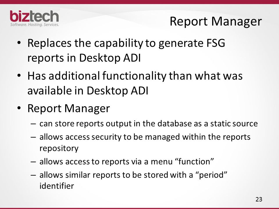 Report Manager Replaces the capability to generate FSG reports in Desktop ADI. Has additional functionality than what was available in Desktop ADI.