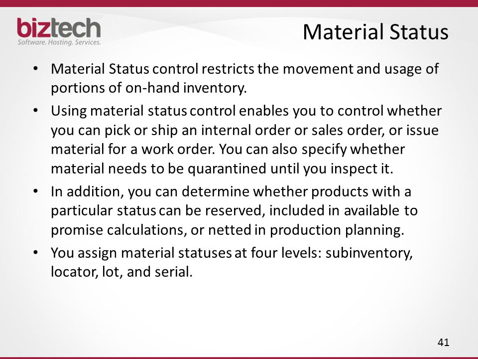 Material Status Material Status control restricts the movement and usage of portions of on-hand inventory.
