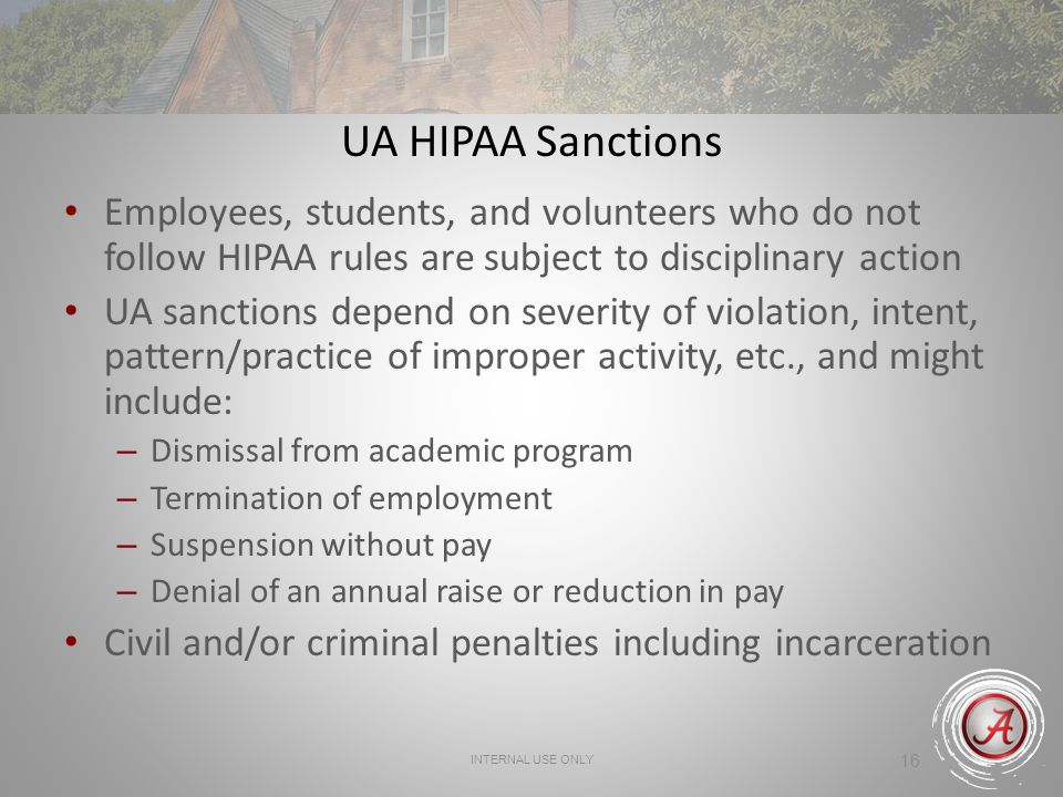 UA HIPAA Sanctions Employees, students, and volunteers who do not follow HIPAA rules are subject to disciplinary action.