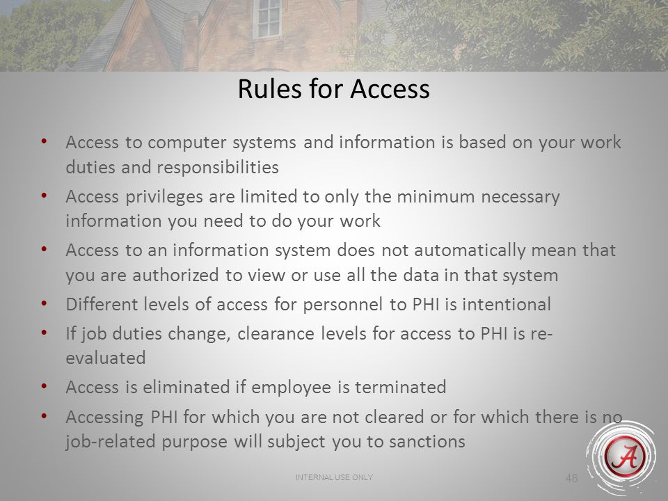 Rules for Access Access to computer systems and information is based on your work duties and responsibilities.