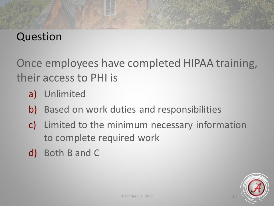 Once employees have completed HIPAA training, their access to PHI is