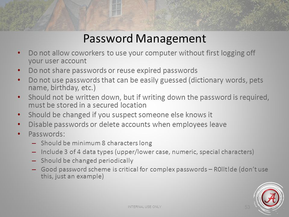 Password Management Do not allow coworkers to use your computer without first logging off your user account.