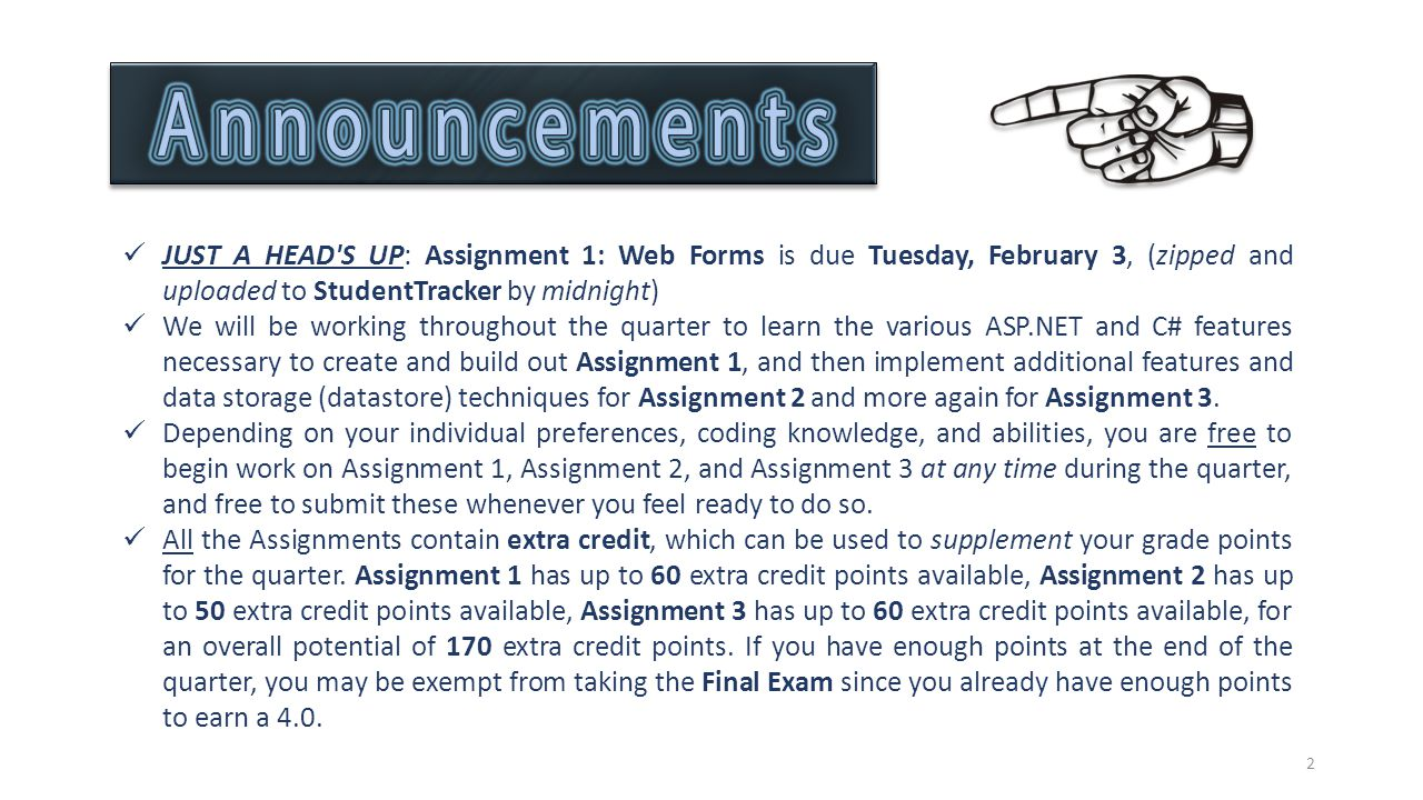 JUST A HEAD S UP: Assignment 1: Web Forms is due Tuesday, February 3, (zipped and uploaded to StudentTracker by midnight)