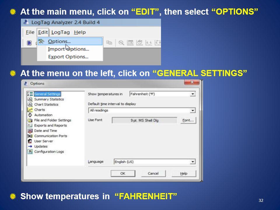 At the main menu, click on EDIT , then select OPTIONS