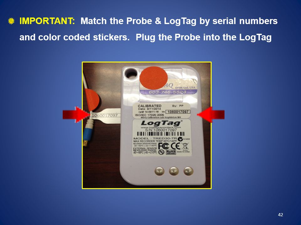 IMPORTANT: Match the Probe & LogTag by serial numbers and color coded stickers. Plug the Probe into the LogTag