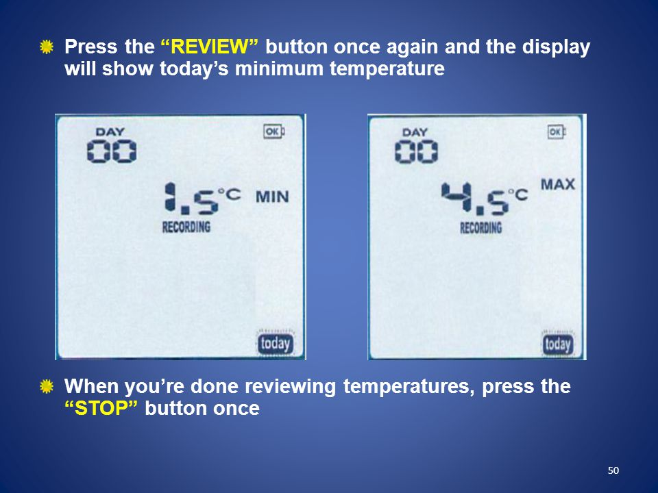 When you're done reviewing temperatures, press the STOP button once