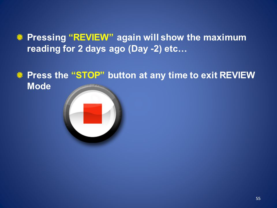 Press the STOP button at any time to exit REVIEW Mode