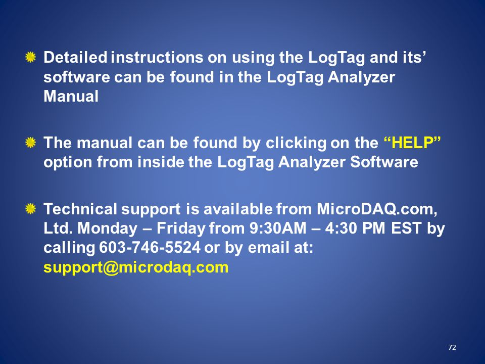 Detailed instructions on using the LogTag and its' software can be found in the LogTag Analyzer Manual