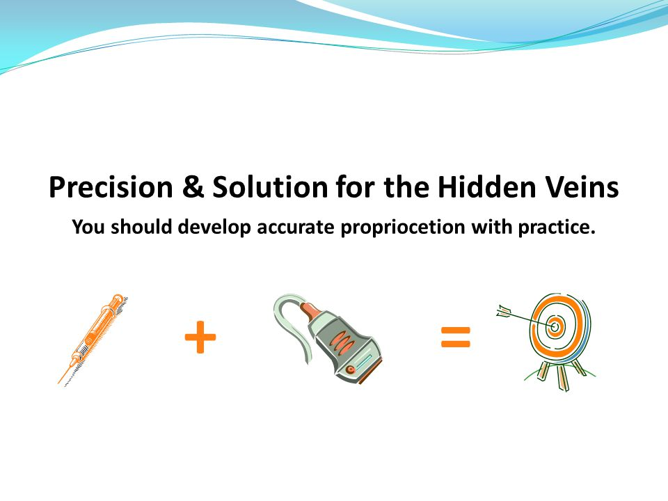+ = Precision & Solution for the Hidden Veins