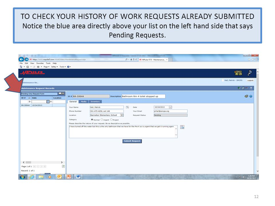 TO CHECK YOUR HISTORY OF WORK REQUESTS ALREADY SUBMITTED Notice the blue area directly above your list on the left hand side that says Pending Requests.