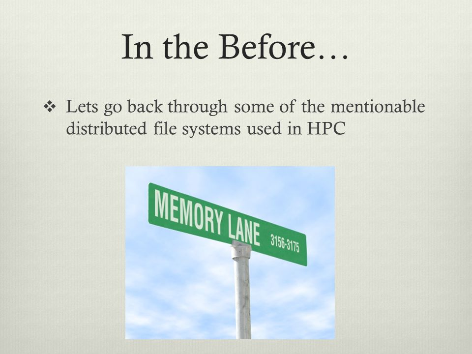 In the Before… Lets go back through some of the mentionable distributed file systems used in HPC