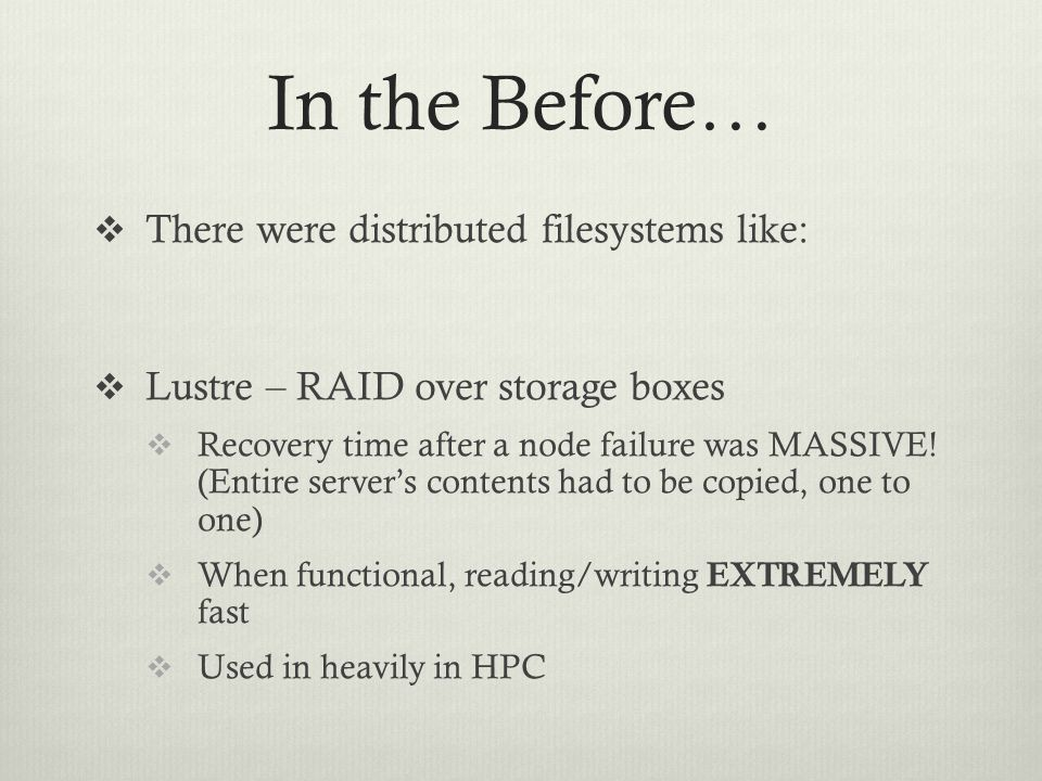 In the Before… There were distributed filesystems like: