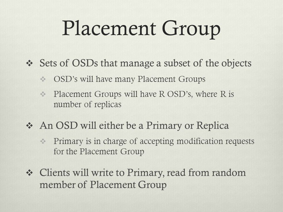 Placement Group Sets of OSDs that manage a subset of the objects