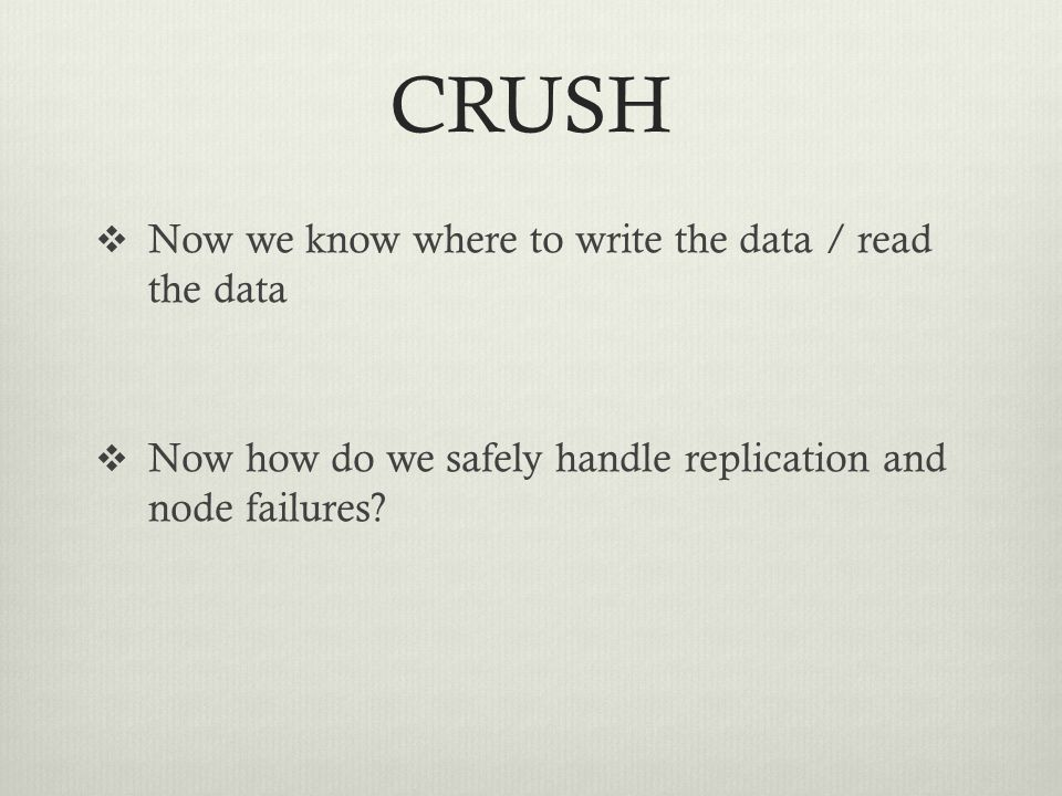 CRUSH Now we know where to write the data / read the data