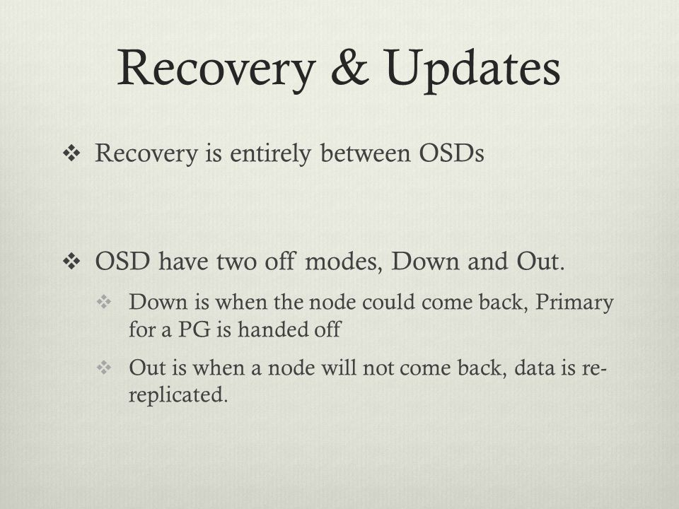 Recovery & Updates Recovery is entirely between OSDs