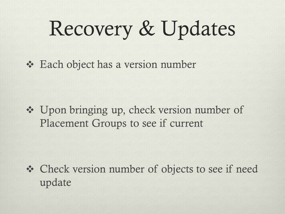 Recovery & Updates Each object has a version number