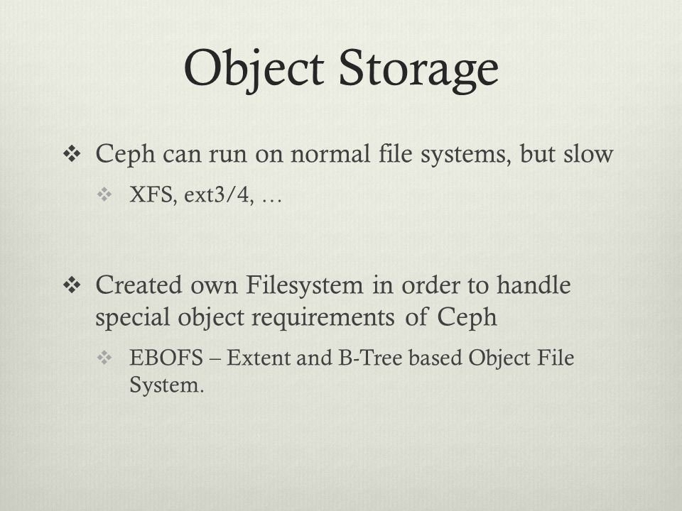 Object Storage Ceph can run on normal file systems, but slow