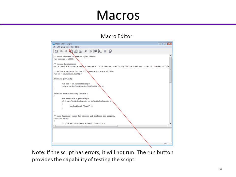 Macros Macro Editor. Note: If the script has errors, it will not run.