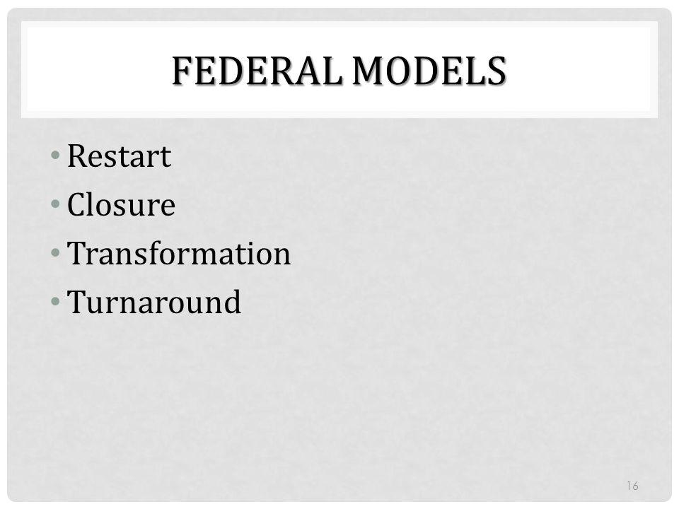 Federal models Restart Closure Transformation Turnaround