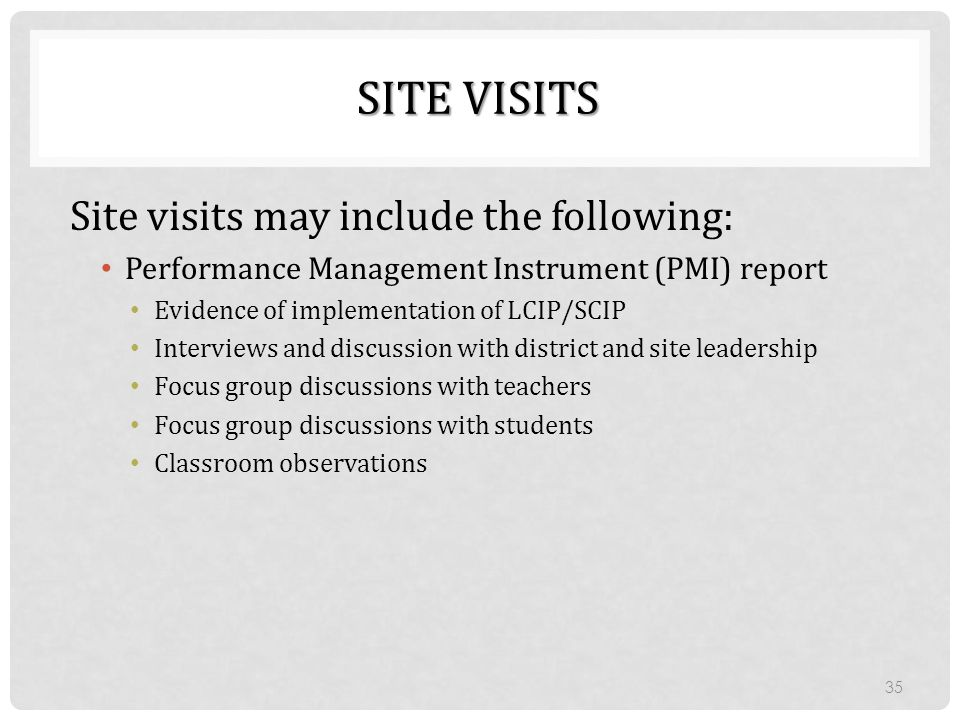 SITE VISITS Site visits may include the following: