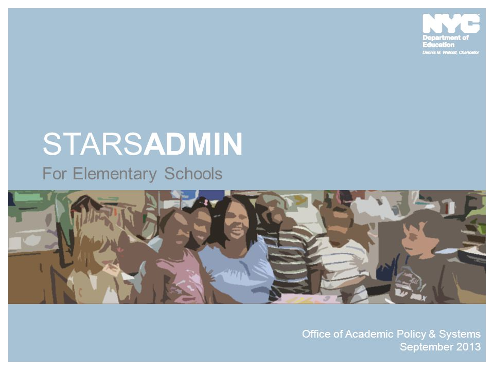 STARSADMIN For Elementary Schools Office of Academic Policy & Systems