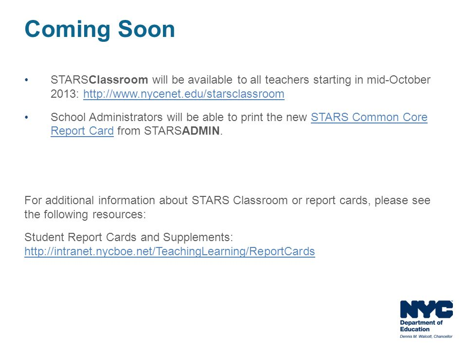 Coming Soon STARSClassroom will be available to all teachers starting in mid-October 2013: http://www.nycenet.edu/starsclassroom.