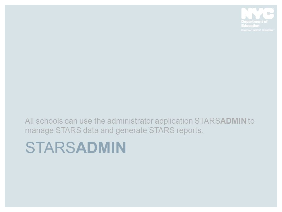 All schools can use the administrator application STARSADMIN to manage STARS data and generate STARS reports.