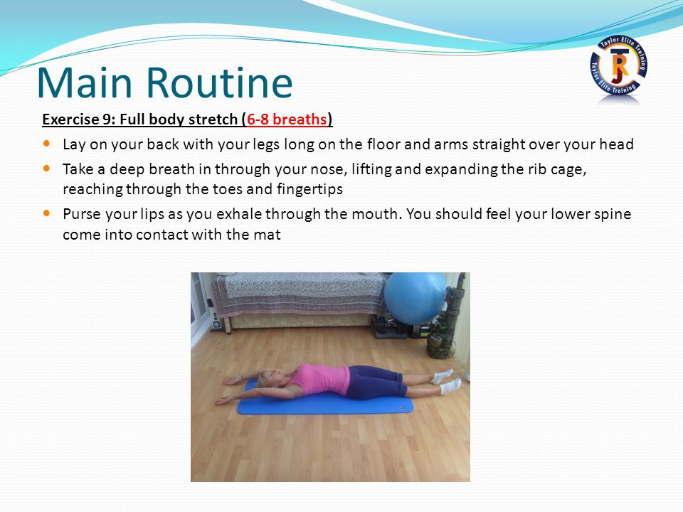 Main Routine Exercise 9: Full body stretch (6-8 breaths)