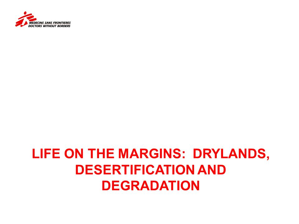 Life on the margins: Drylands, Desertification and Degradation