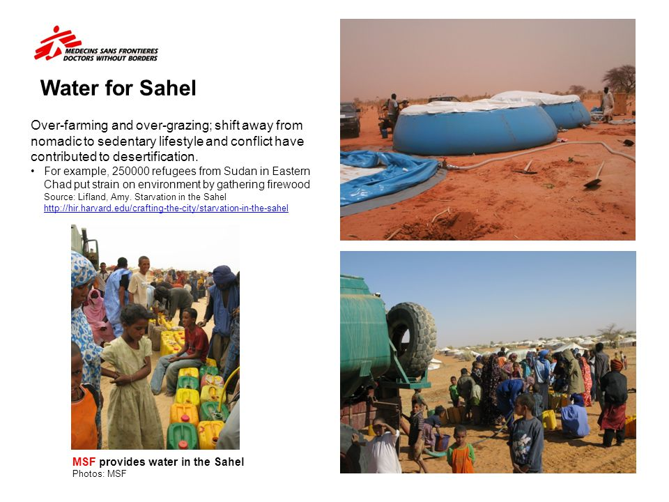 Water for Sahel Over-farming and over-grazing; shift away from nomadic to sedentary lifestyle and conflict have contributed to desertification.