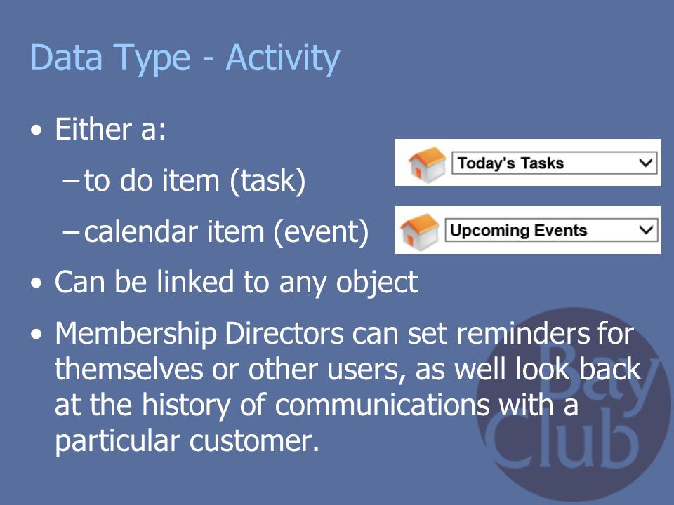 Data Type - Activity Either a: to do item (task) calendar item (event)