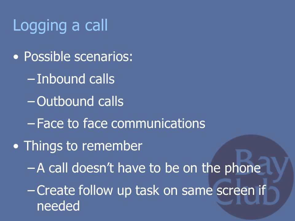 Logging a call Possible scenarios: Inbound calls Outbound calls