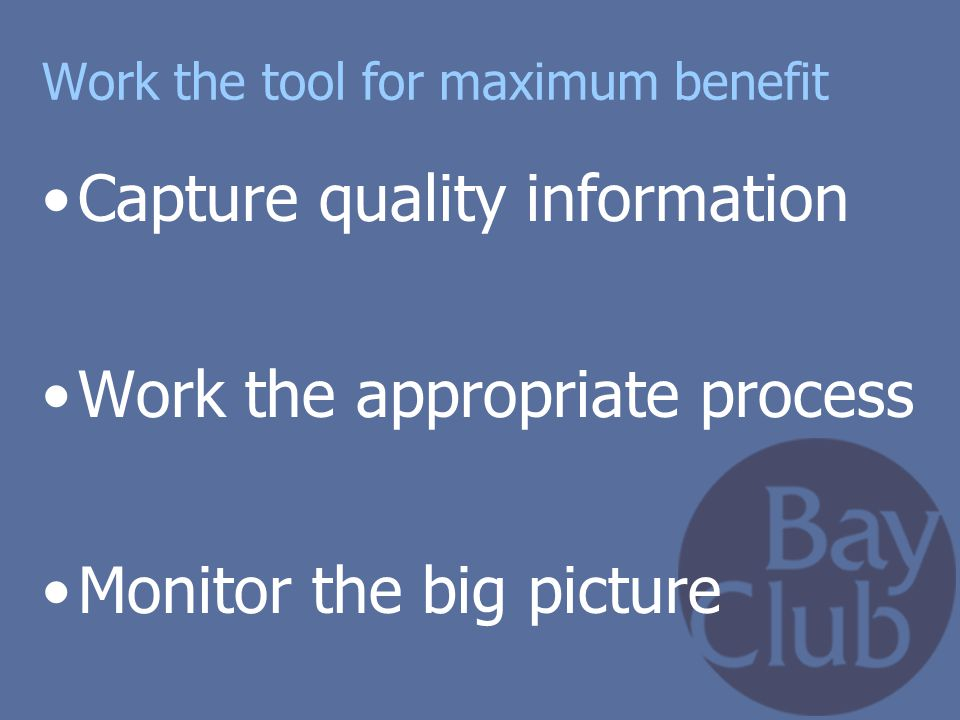 Work the tool for maximum benefit
