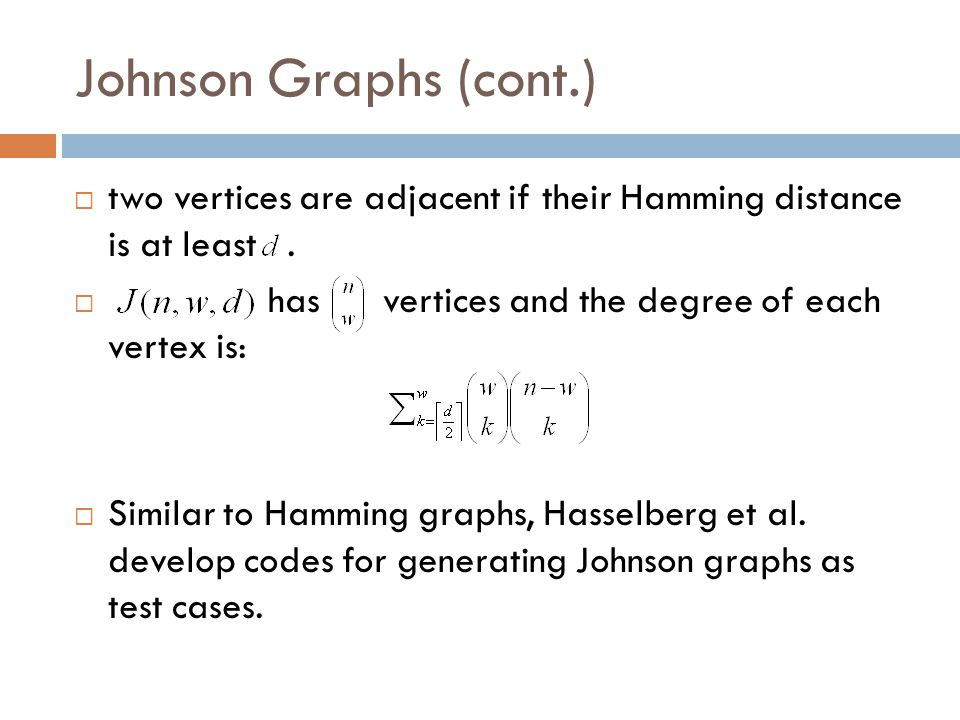 Johnson Graphs (cont.) two vertices are adjacent if their Hamming distance is at least . has vertices and the degree of each vertex is: