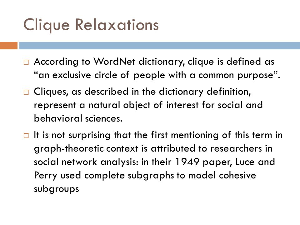 Clique Relaxations According to WordNet dictionary, clique is defined as an exclusive circle of people with a common purpose .