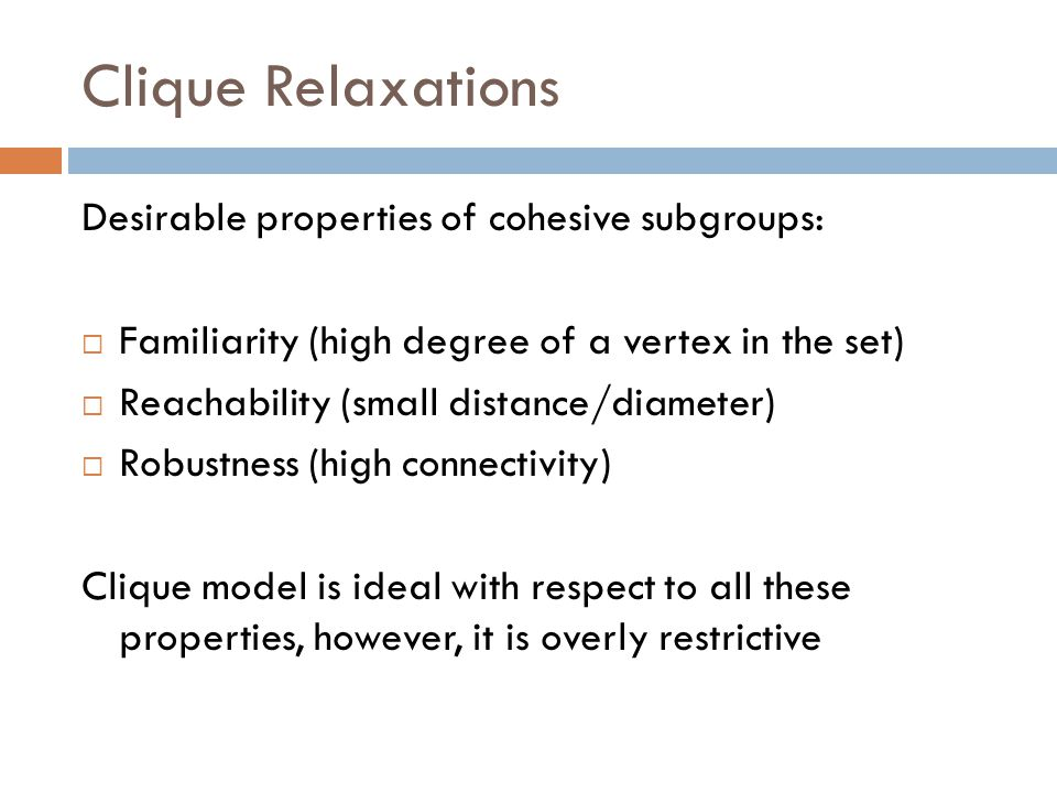 Clique Relaxations Desirable properties of cohesive subgroups: